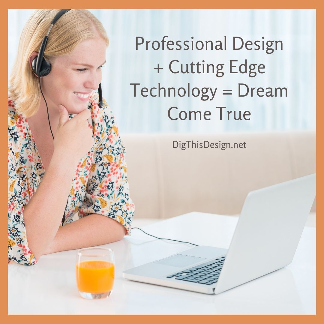 Professional Design + Cutting Edge Technology