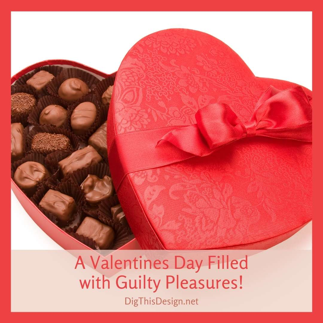 A Valentines Day Filled with Guilty Pleasures!