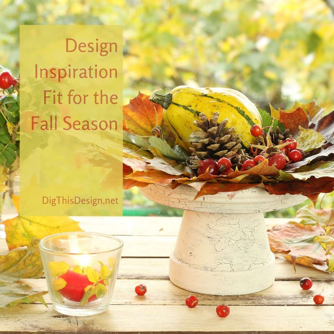 Design Inspiration Fit for the Fall Season
