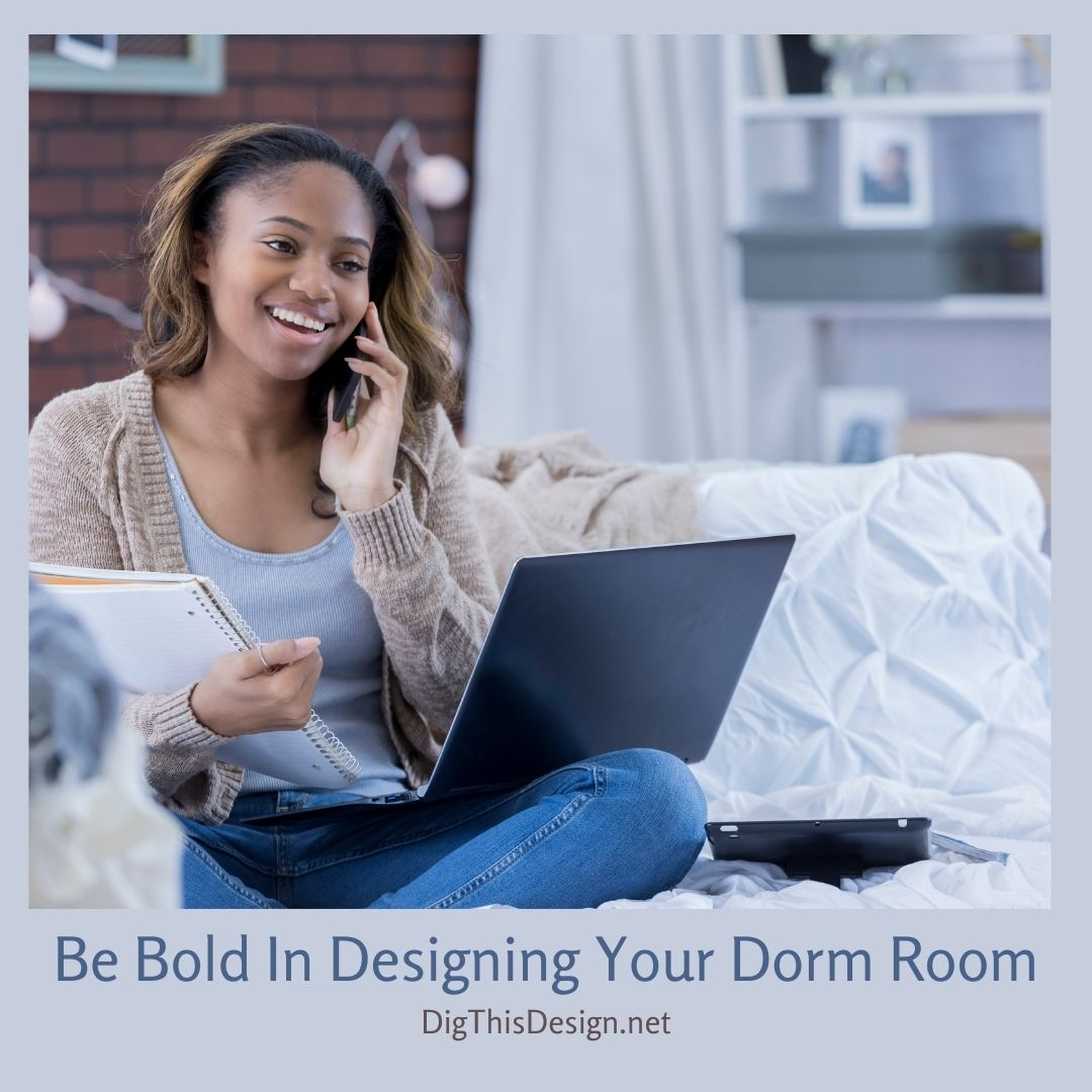 Be Bold In Designing Your Dorm Room