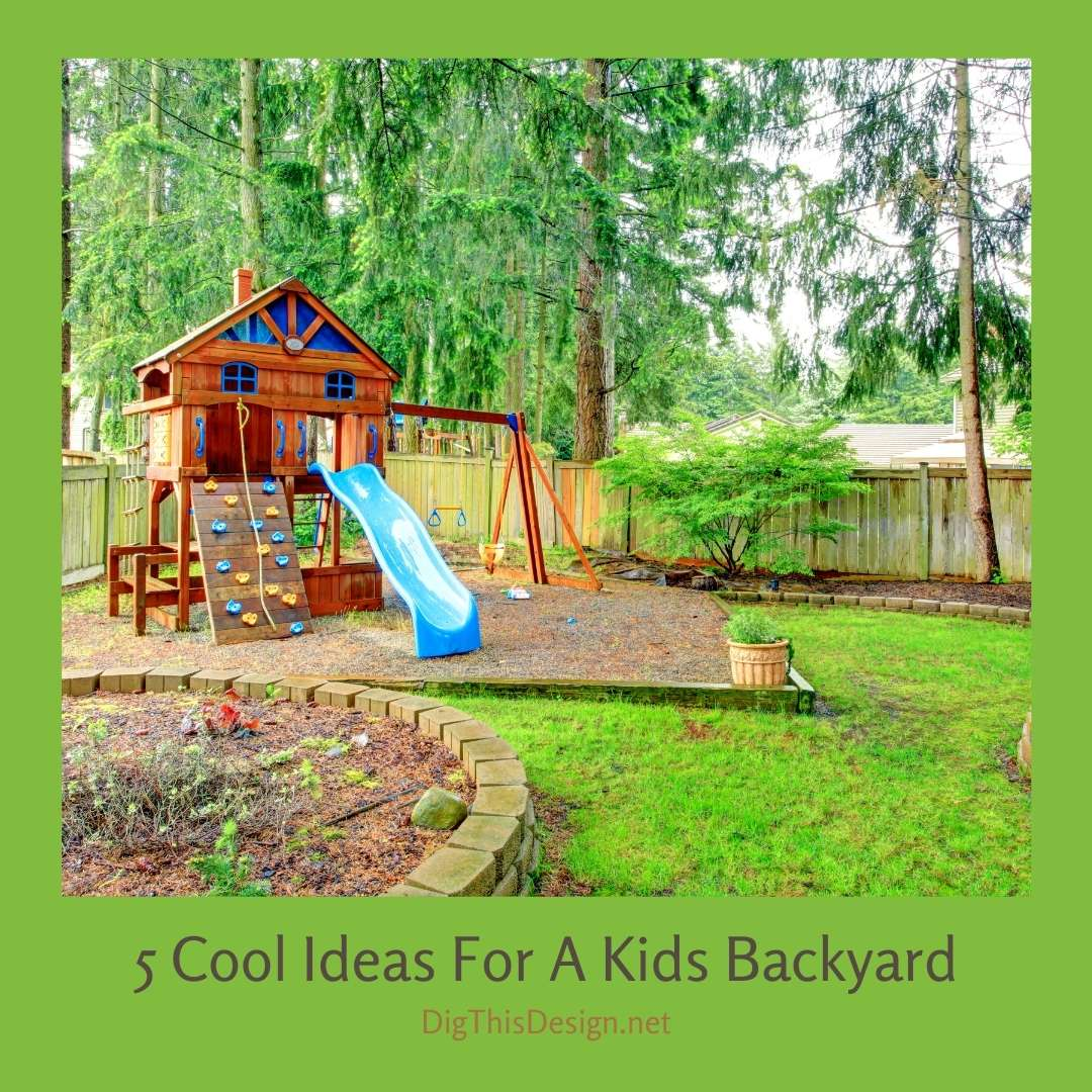 5 Cool Ideas For A Kids Backyard