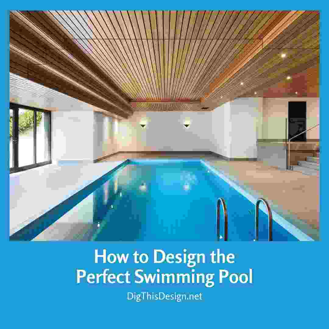 How to Design the Perfect Swimming Pool