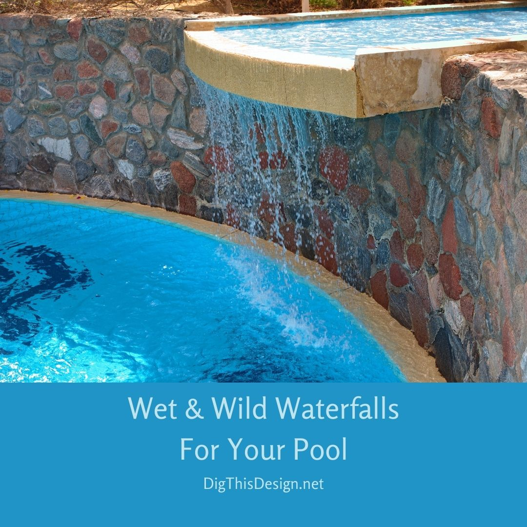 Wet & Wild Waterfalls For Your Pool