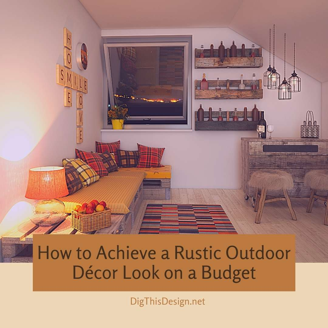 How to Achieve a Rustic Outdoor Décor Look on a Budget