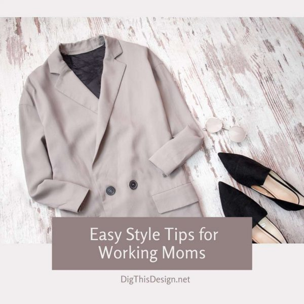 Home Style & Fashion Easy Style Tips for Working Moms Easy Style Tips for Working Moms