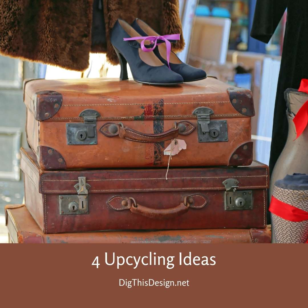 4 Upcycling Ideas