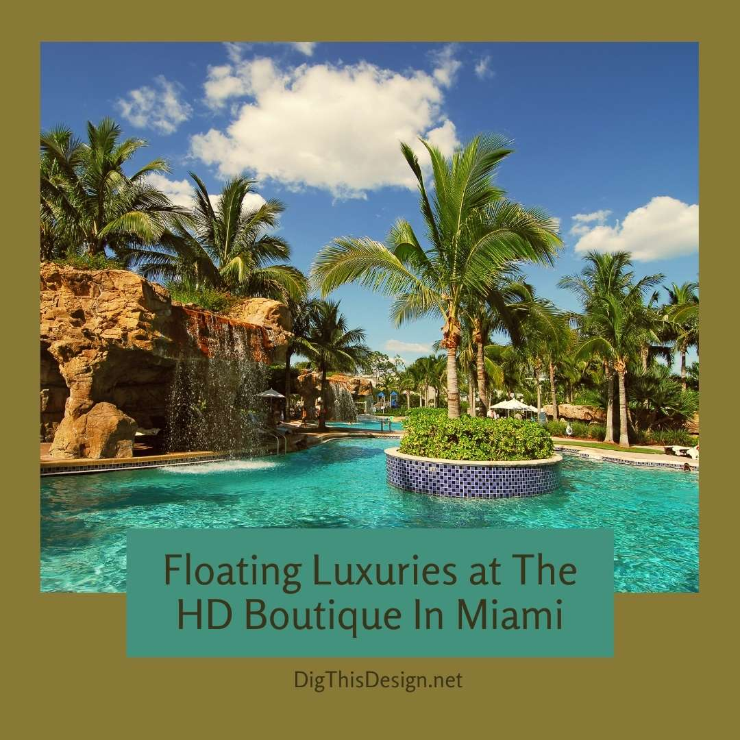 Floating Luxuries at The HD Boutique In Miami