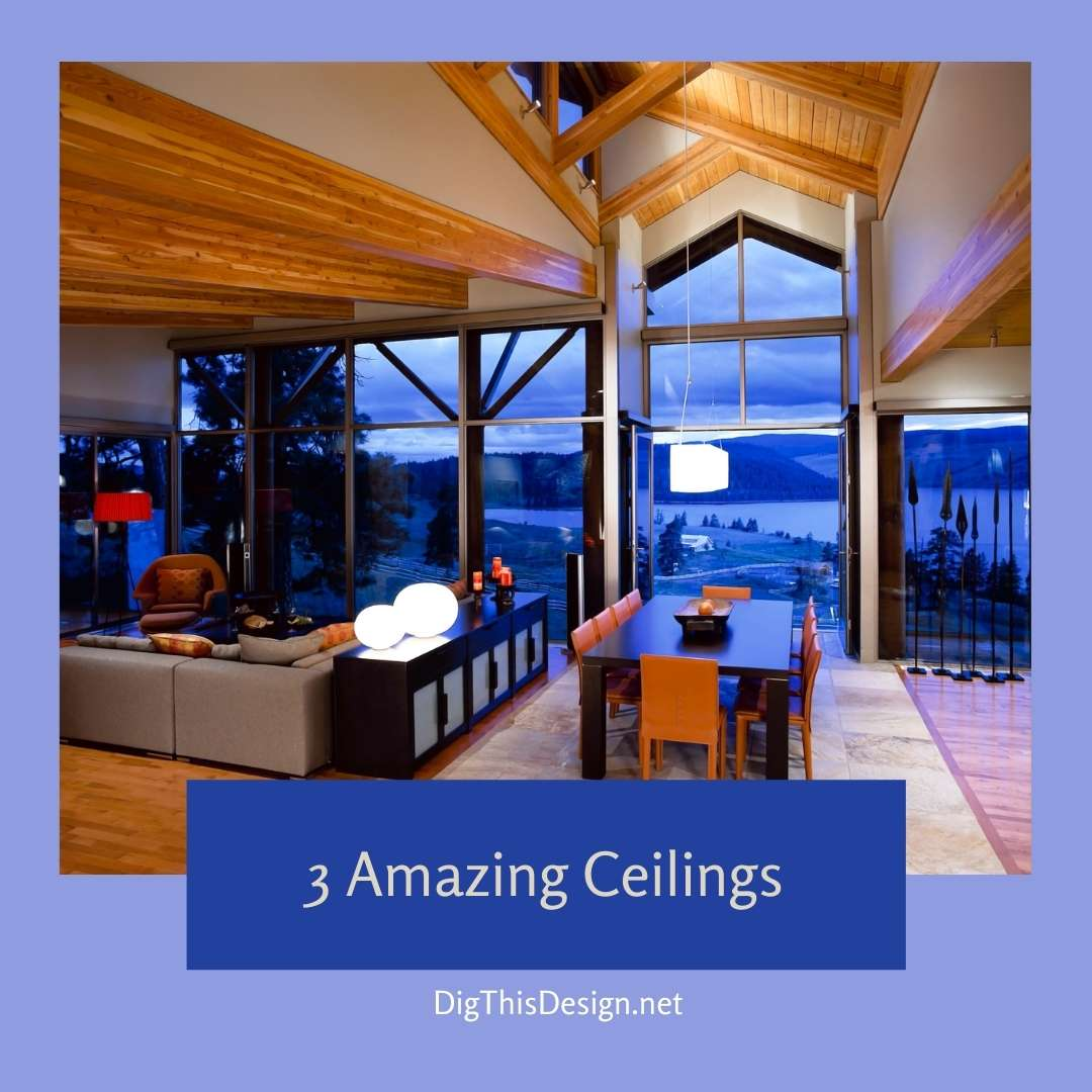 3 Amazing Ceilings