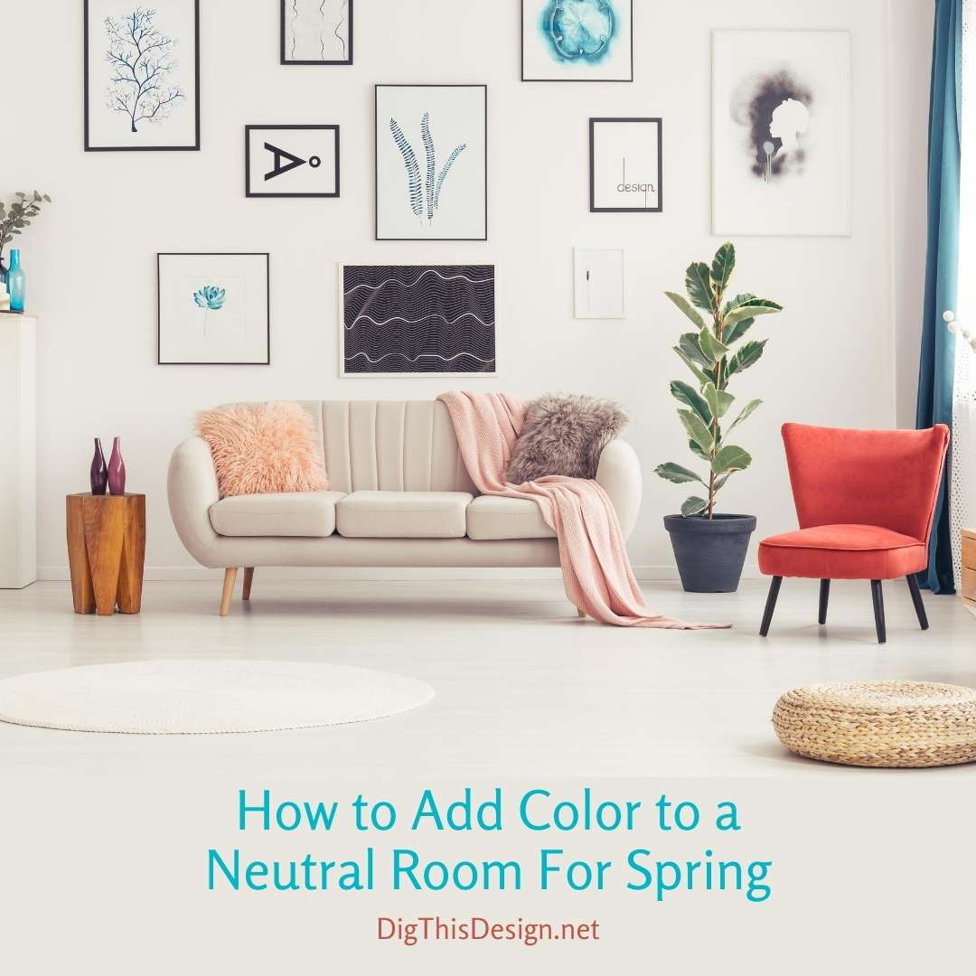 How To Add Color To A Neutral Room For Spring