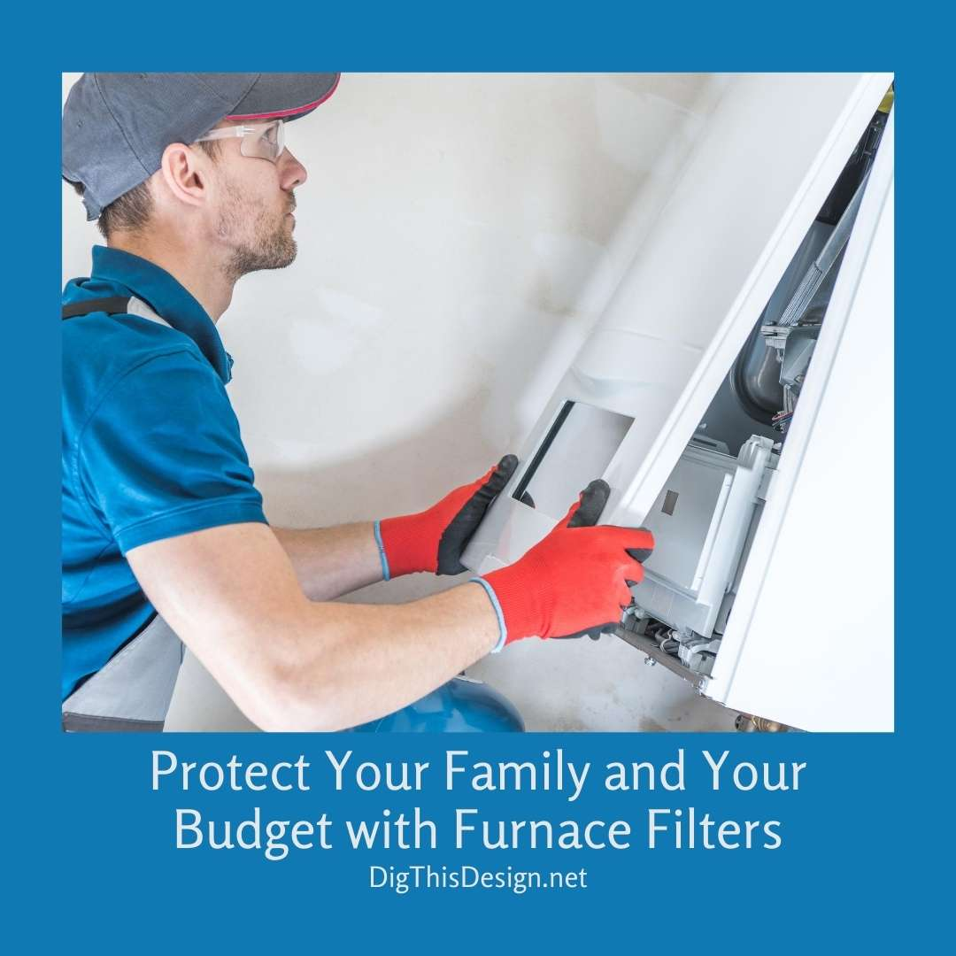 Protect Your Family and Your Budget With Furnace Filters