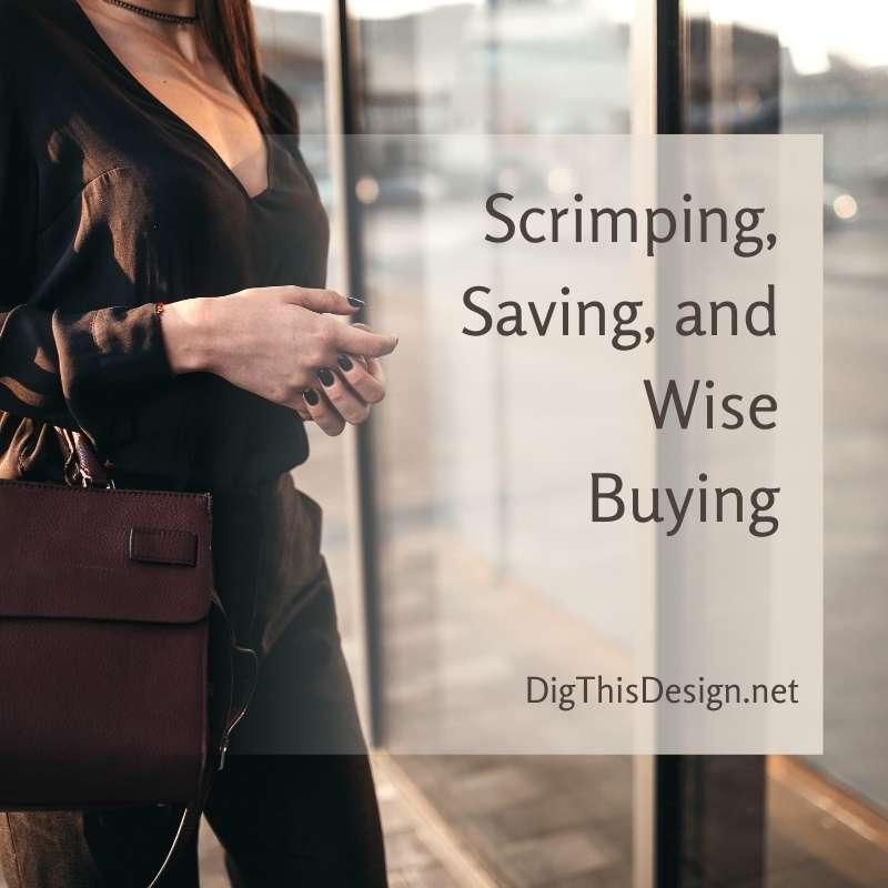 Scrimping, Saving, and Wise Buying