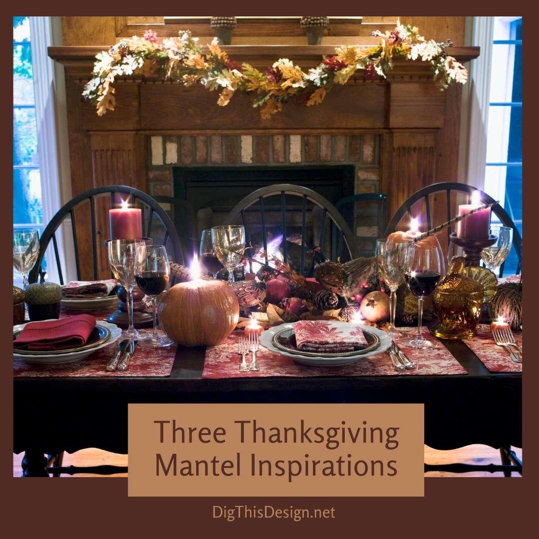 Three Thanksgiving Mantel Inspirations