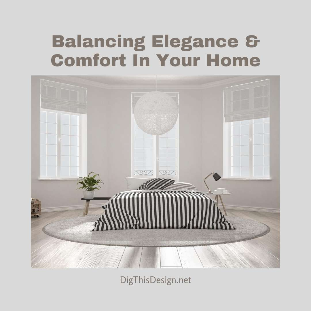 Balancing Elegance & Comfort In Your Home