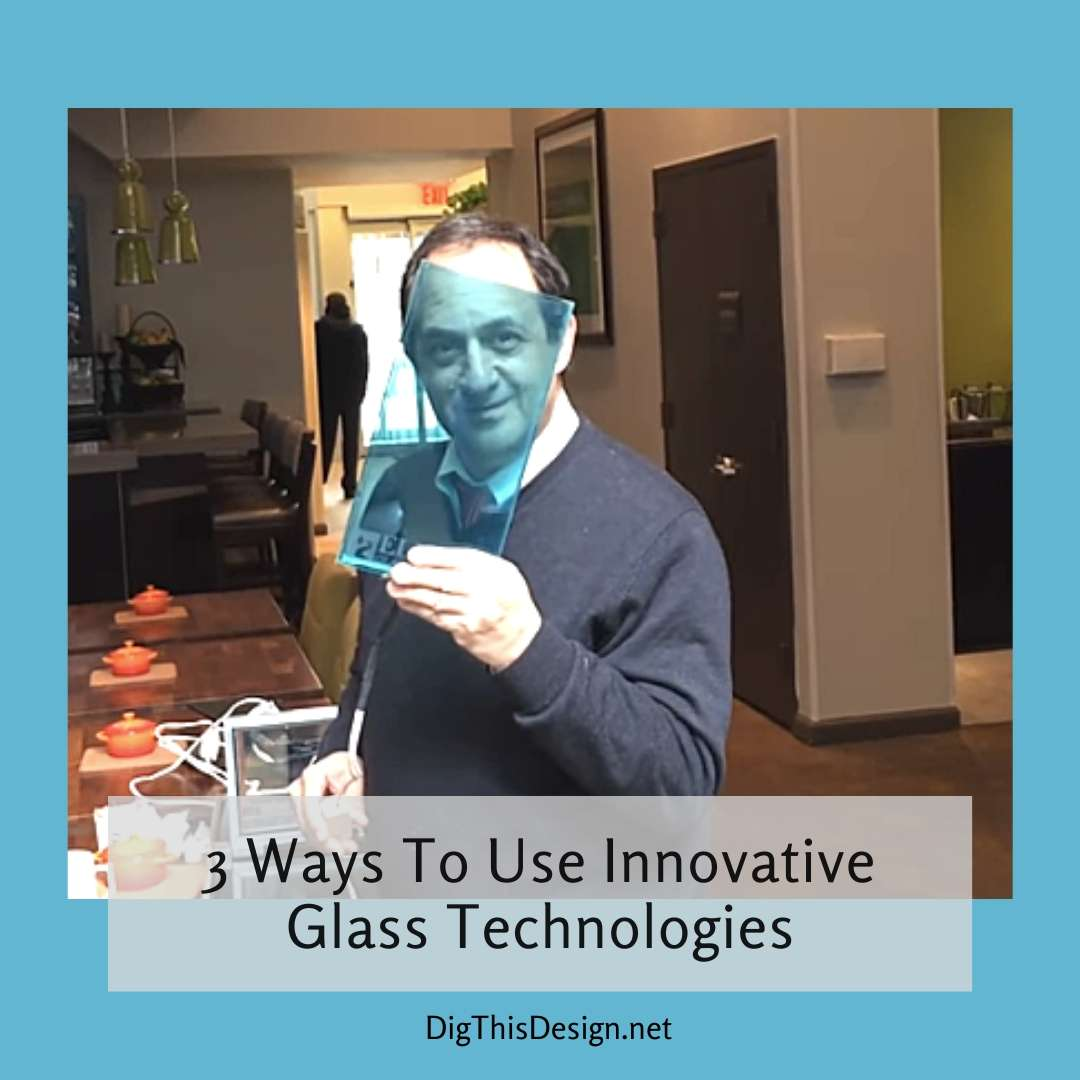 3 Ways To Use Innovative Glass Technologies
