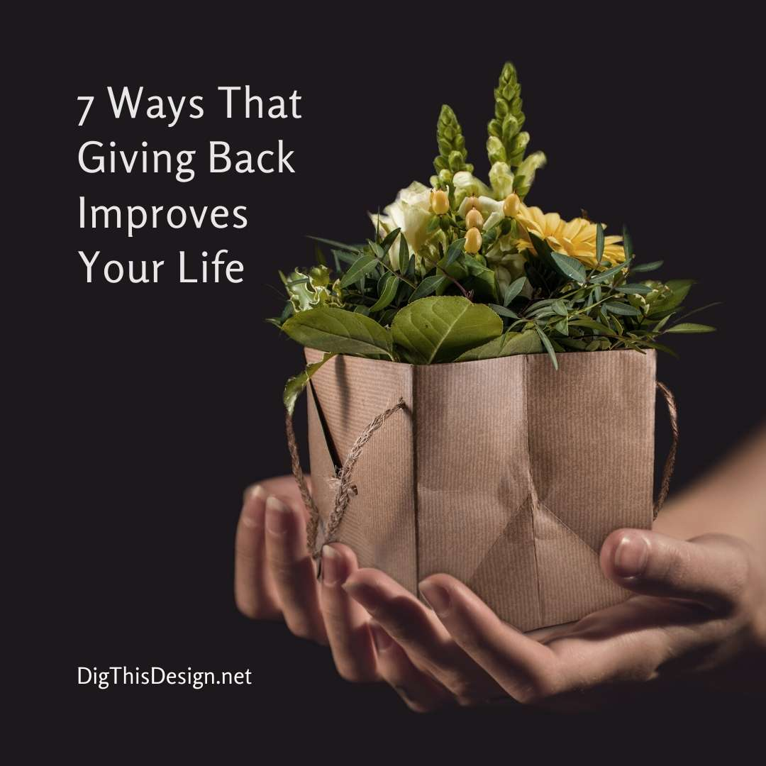 7 Ways That Giving Back Improves Your Life