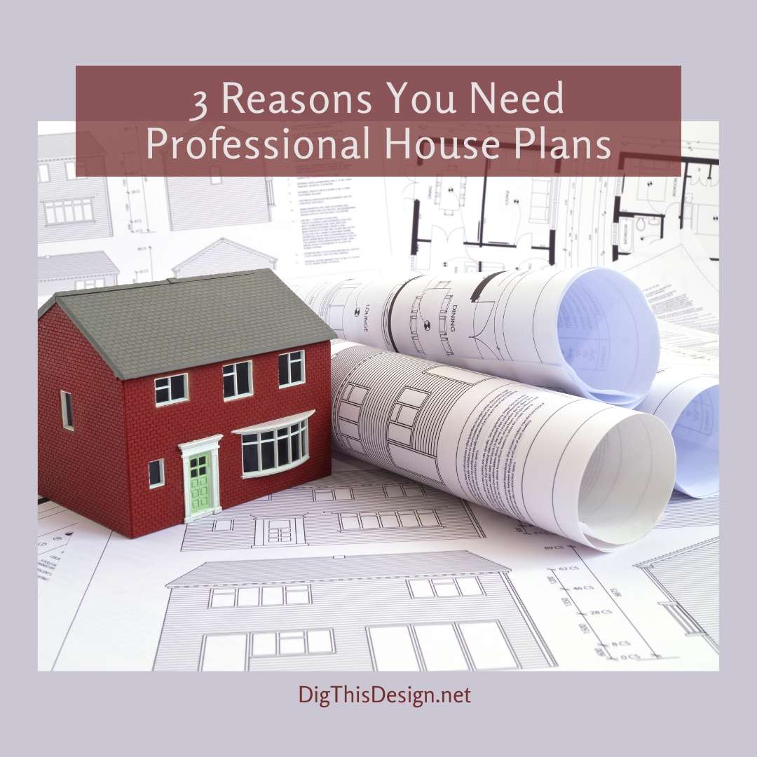 3 Reasons You Need Professional House Plans