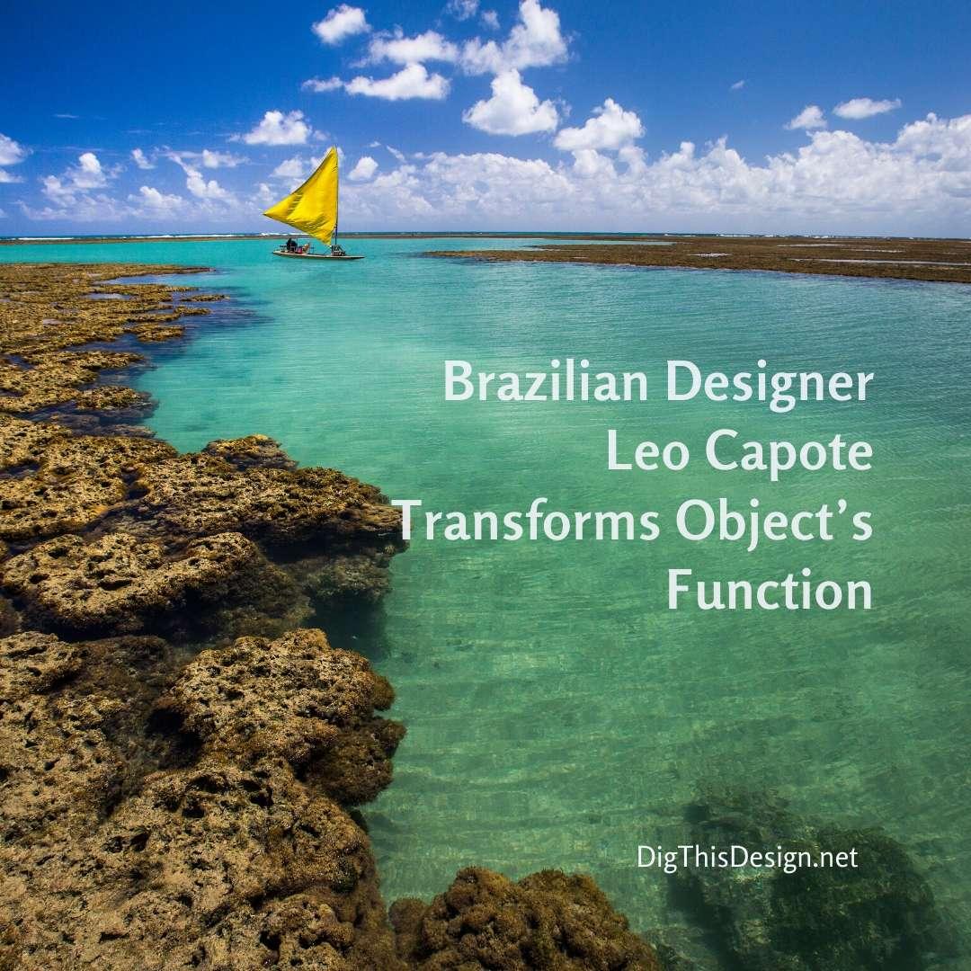 Brazilian Designer Leo Capote Transforms Object's Function