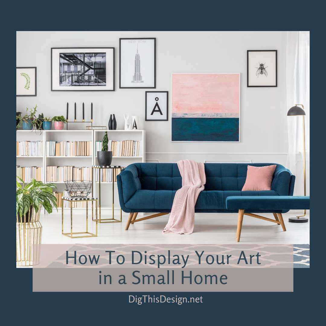 How To Display Your Art in a Small Home