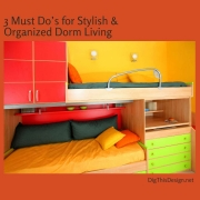 3 Must Do's for Stylish & Organized Dorm Living