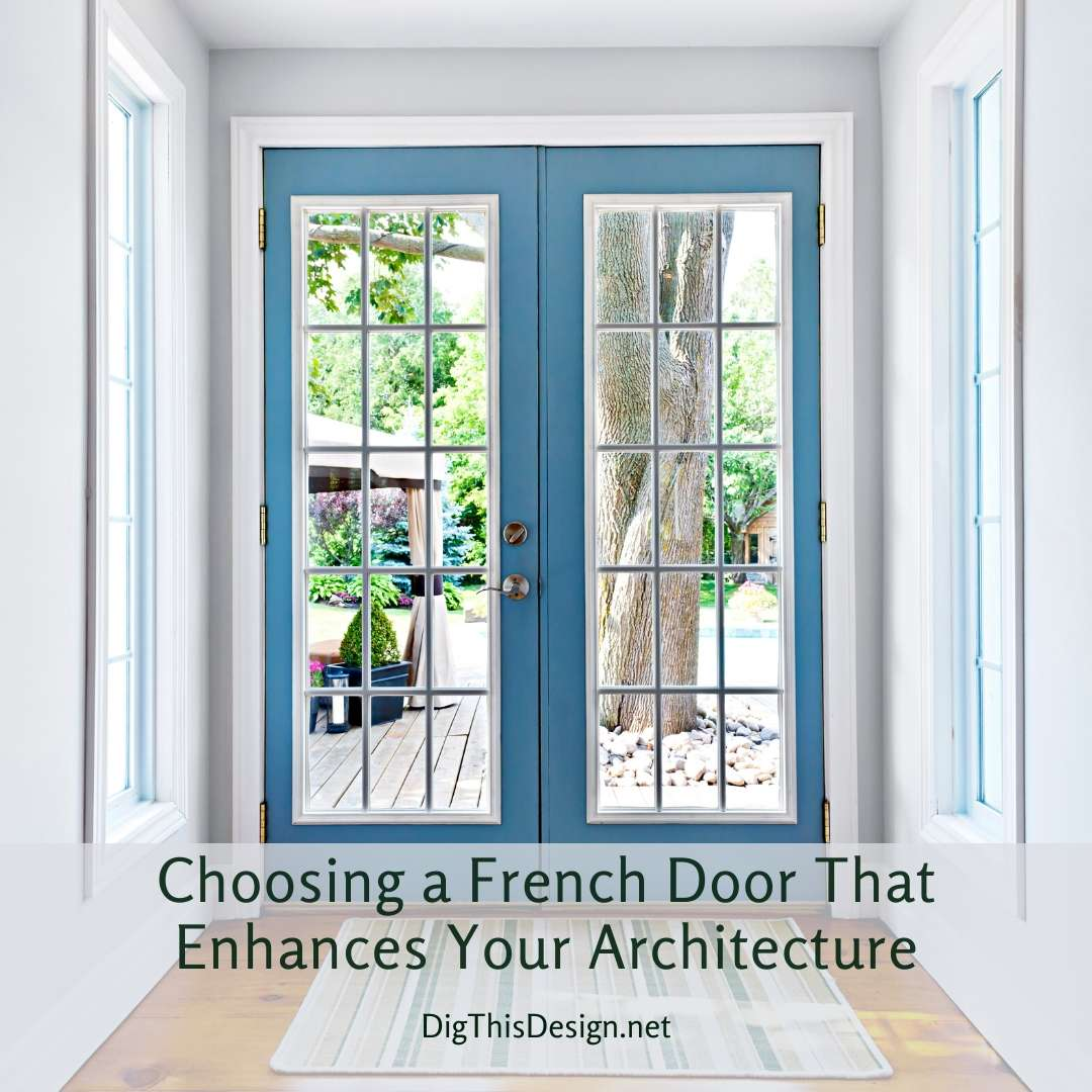 Choosing a French Door That Enhances Your Architecture