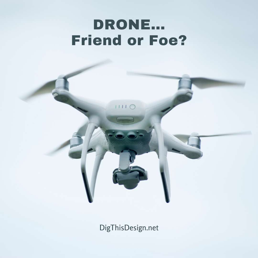 DRONE… Friend or Foe