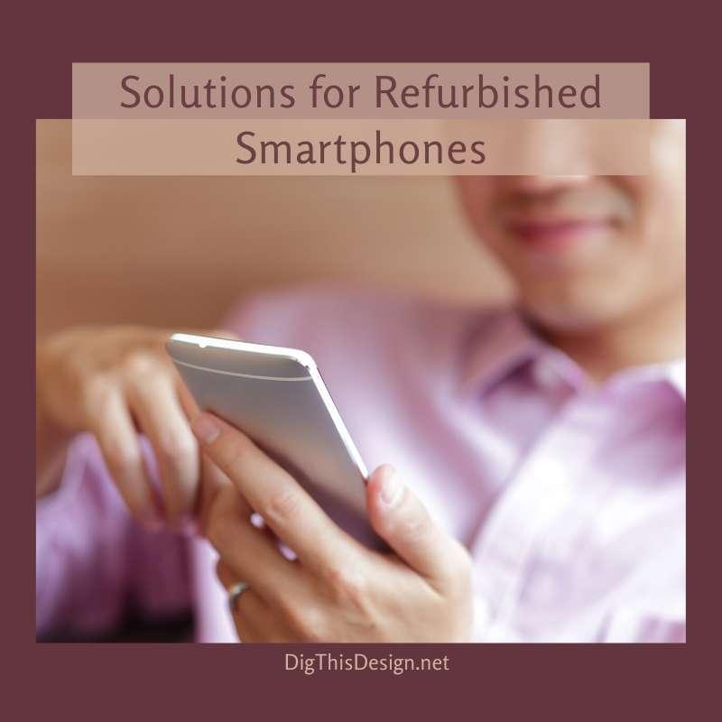 Solutions for Refurbished Smartphones