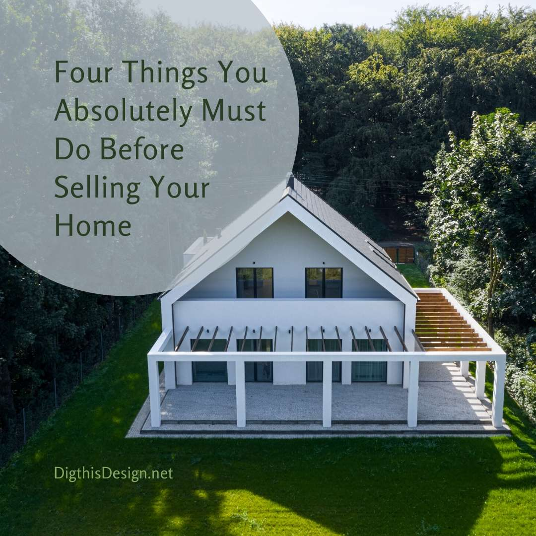 Four Things You Absolutely Must Do Before Selling Your Home