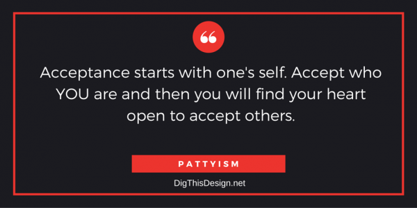 Acceptance starts with one's sef. Accept who you are and you will find your heart open to accept others. Pattyism daily intention motivational inspirational quote