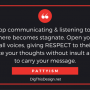 When you stop communicating & listening to one another the atmosphere becomes stagnate. Open your HEART to receive all voices, giving RESPECT to their words. Communicate your thoughts without insult allowing LOVE to carry your message. PATTYISM