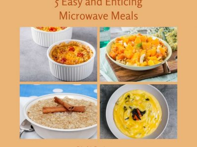 5 Easy and Enticing Microwave Meals