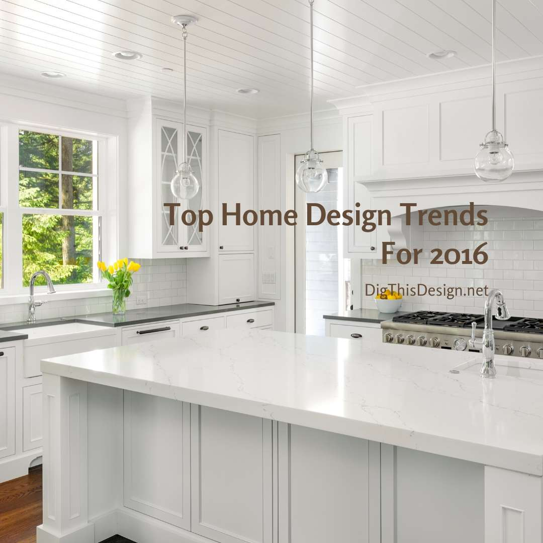 Top Home Design Trends For 2016