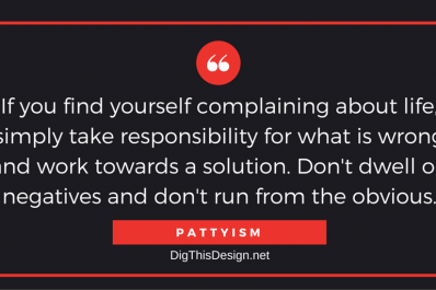 If you find yourself complaining about life, simply take responsibility for what is wrong and work towards a solution. Don't dwell on negatives and don't run from the obvious.