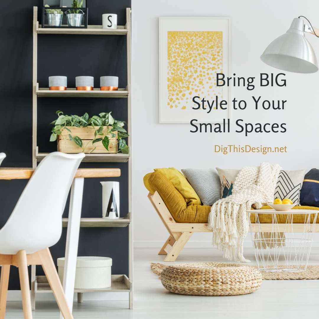 Bring BIG Style to Your Small Spaces