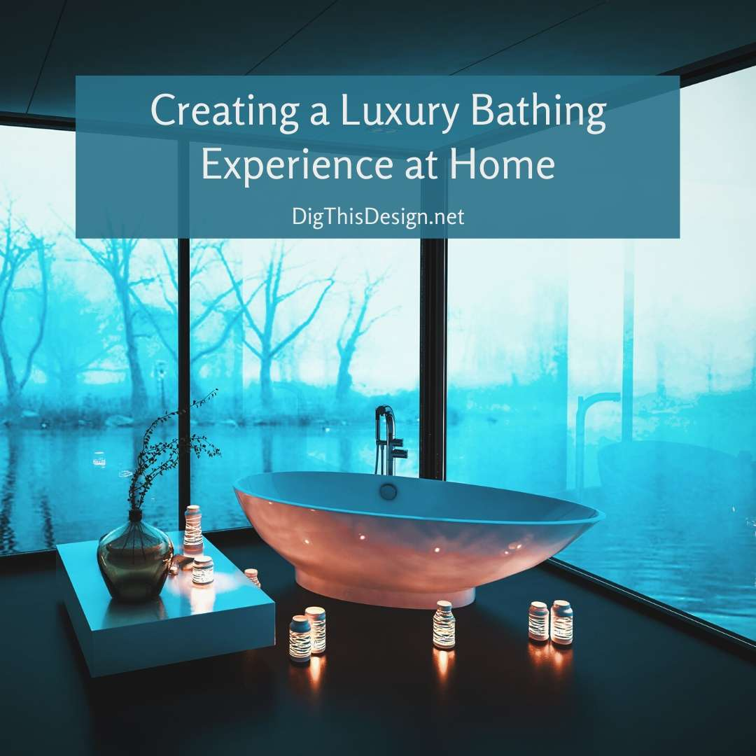 Creating a Luxury Bathing Experience at Home