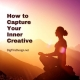 How to Capture Your Inner Creative