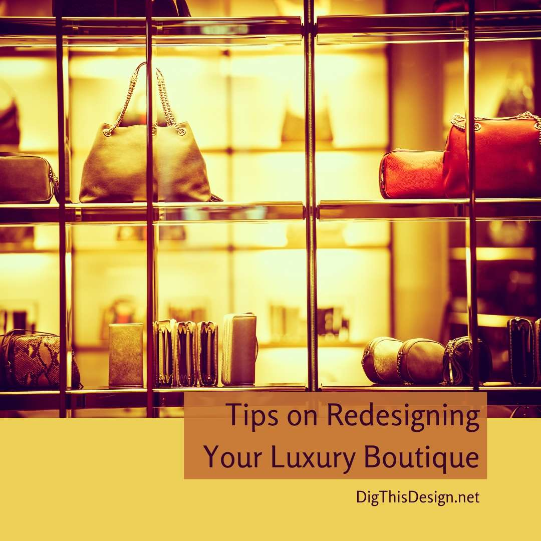 Tips on Redesigning Your Luxury Boutique