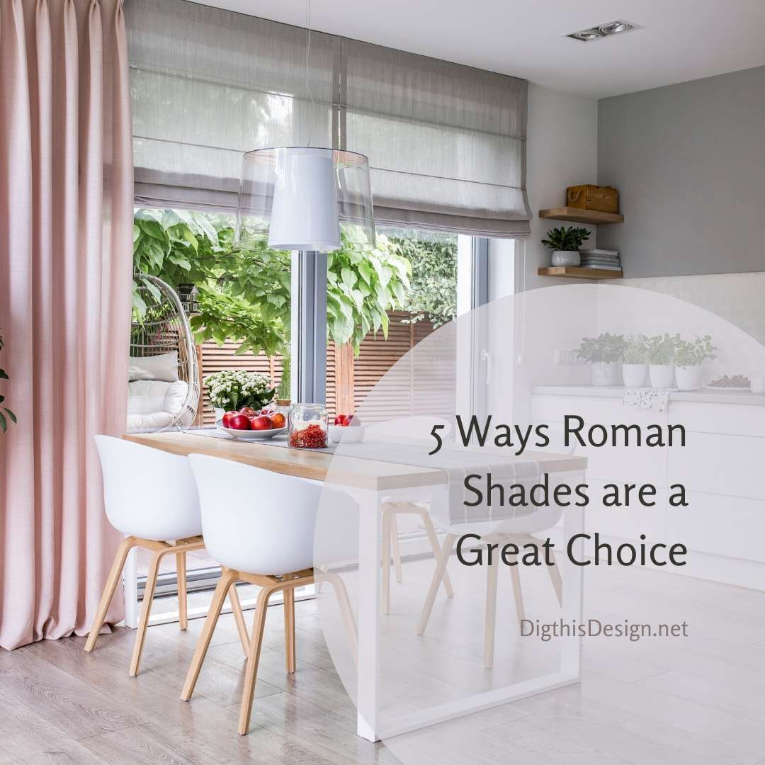 5 Ways Roman Shades are a Great Choice