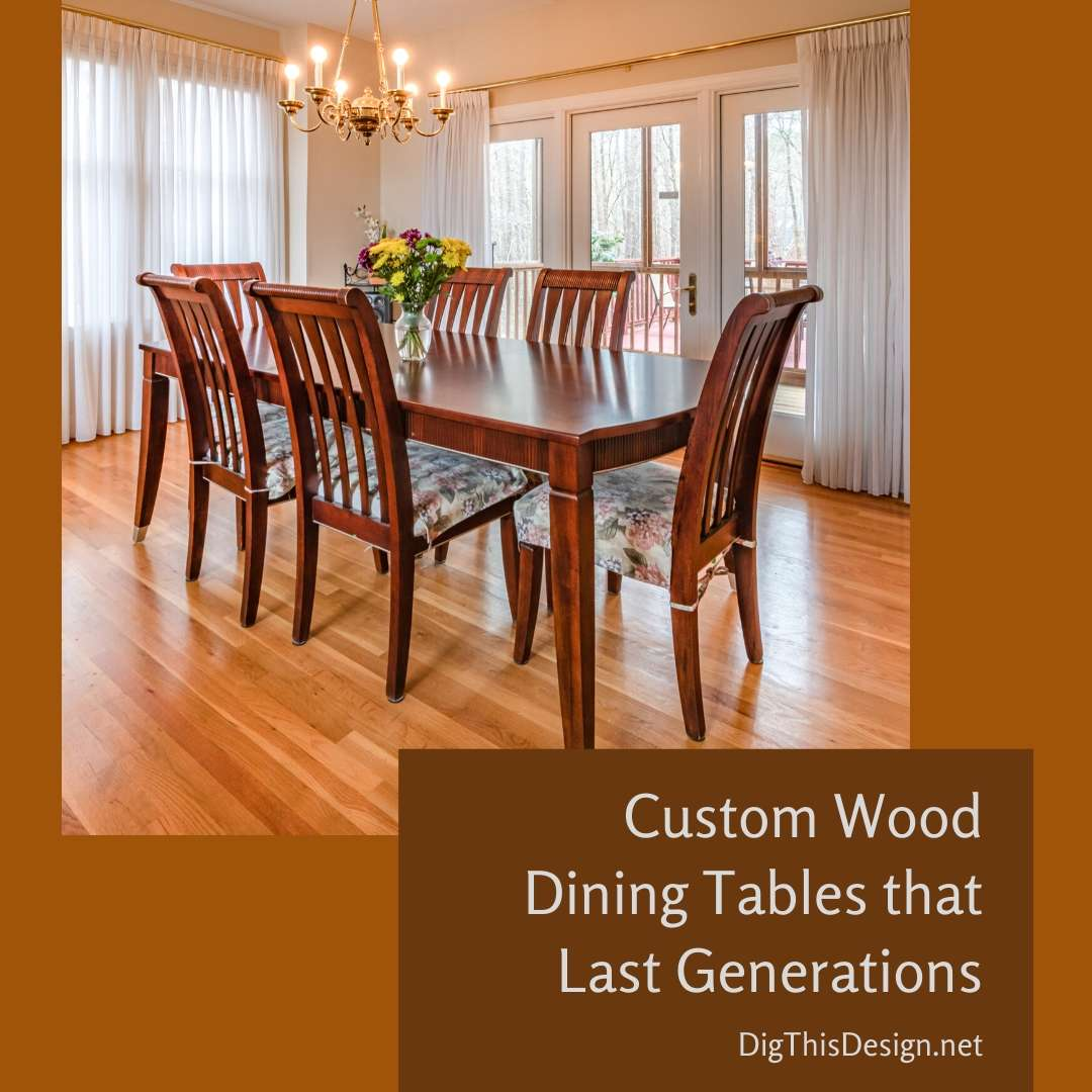 Custom Wood Dining Tables that Last Generations
