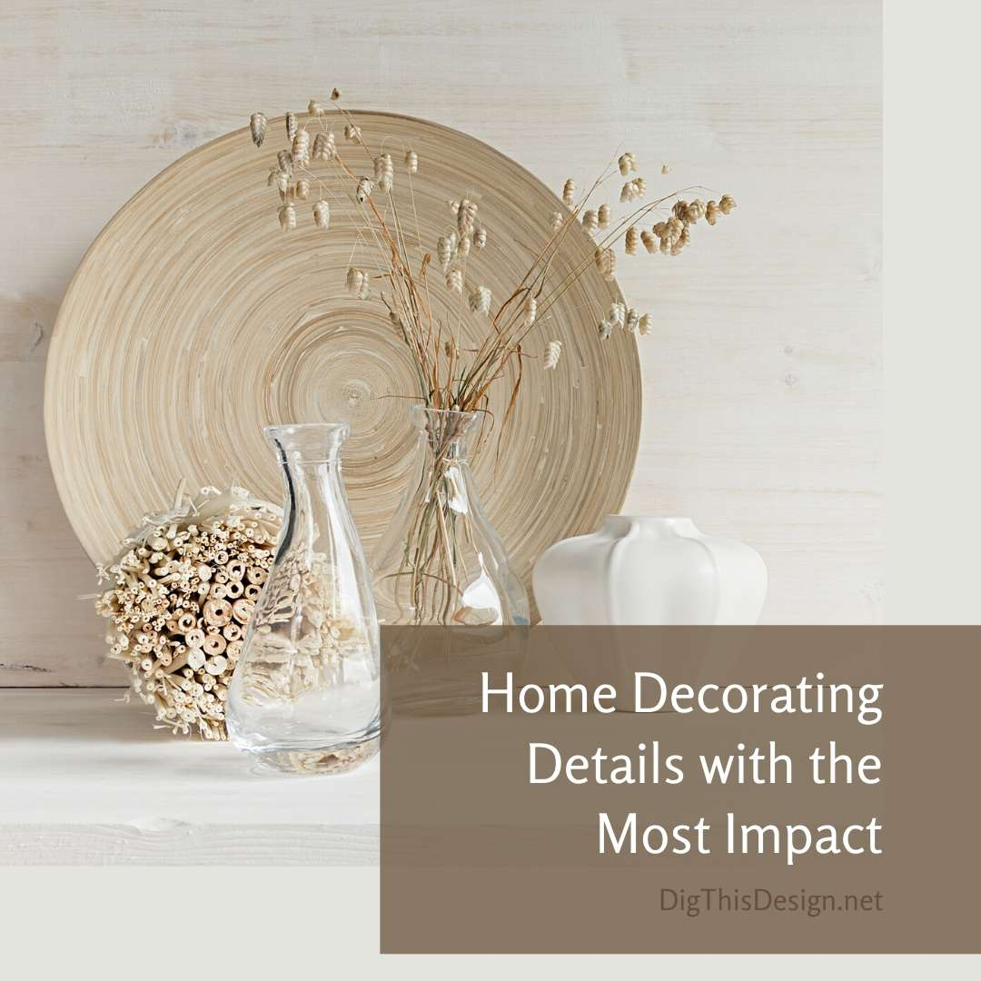 Home Decorating Details with the Most Impact
