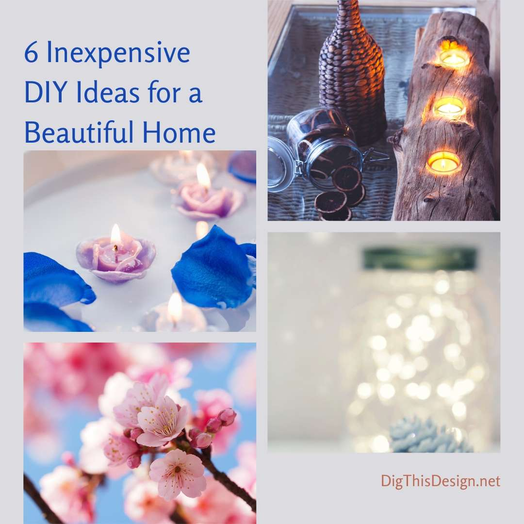 6 Inexpensive DIY Ideas for a Beautiful Home