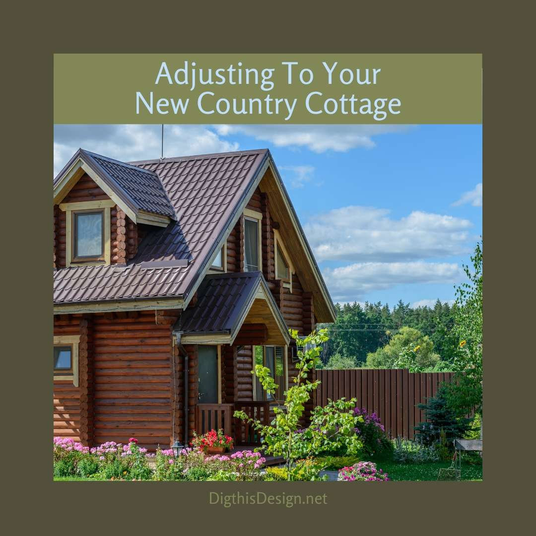 How To Adjust To Your New Country Cottage