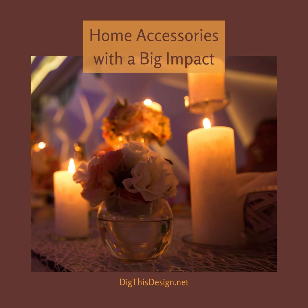Home Accessories with a Big Impact