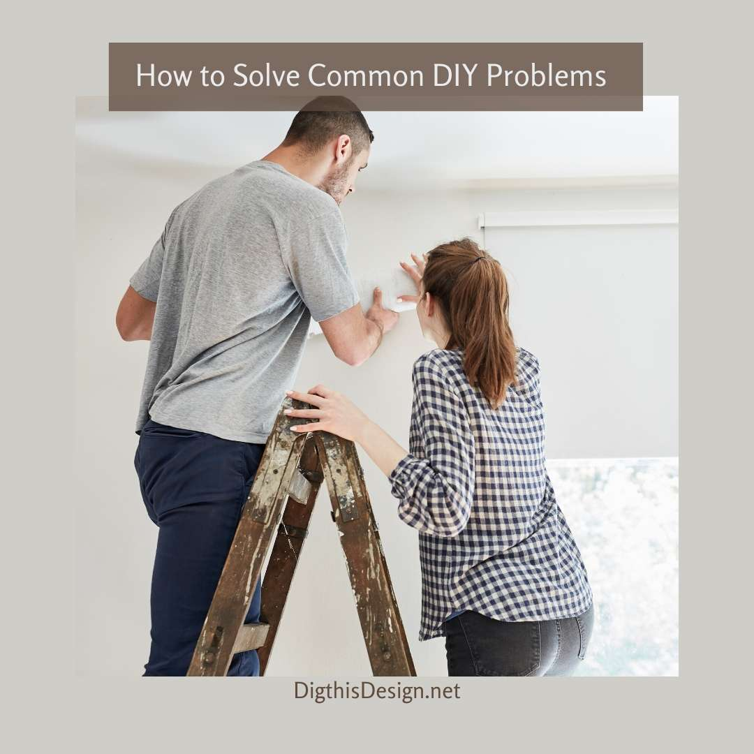 How to Solve Common DIY Problems