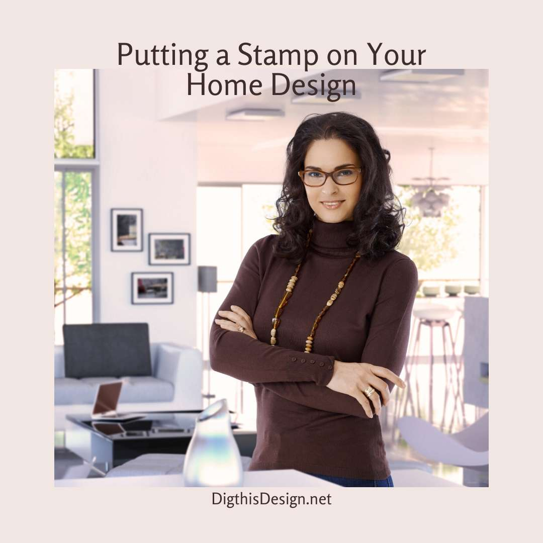 Putting Your Stamp on Your Home Design