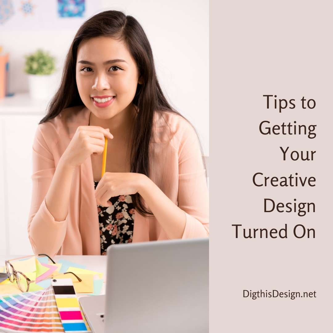 Tips to Getting Your Creative Design Turned On