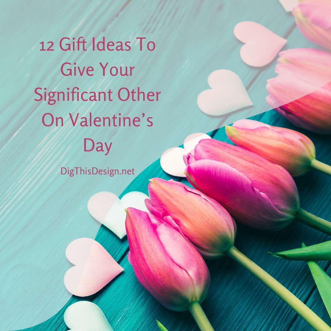 12 Gift Ideas To Give Your Significant Other On Valentine's Day