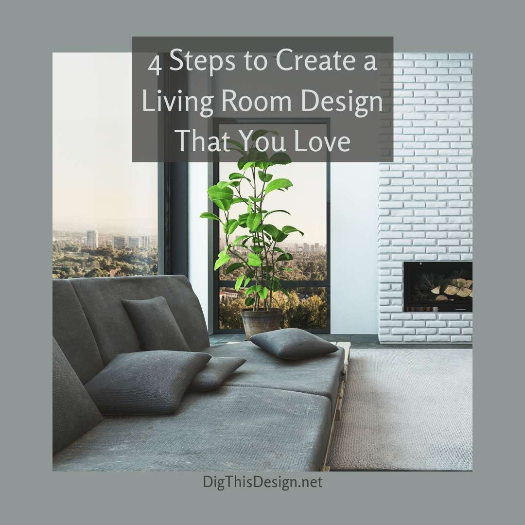 4 Steps to Create a Living Room Design That You Love