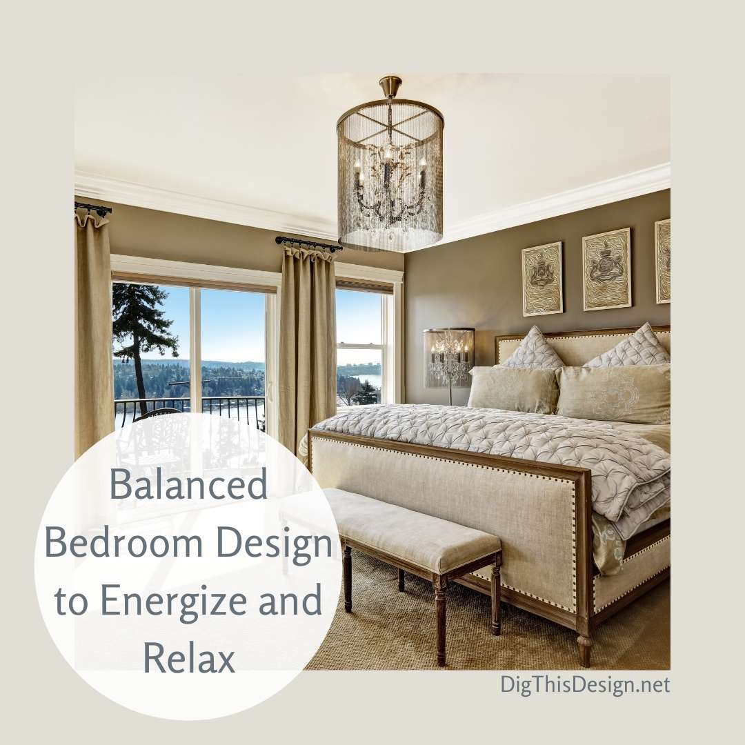 Balanced Bedroom Design to Energize and Relax