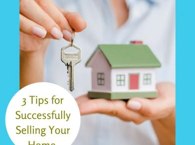 3 Tips for Successfully Selling Your Home