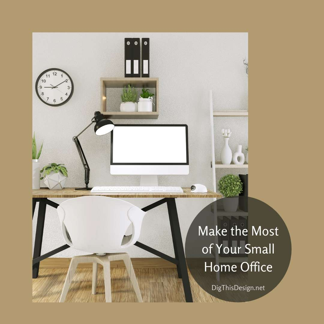Make the Most of Your Small Home Office
